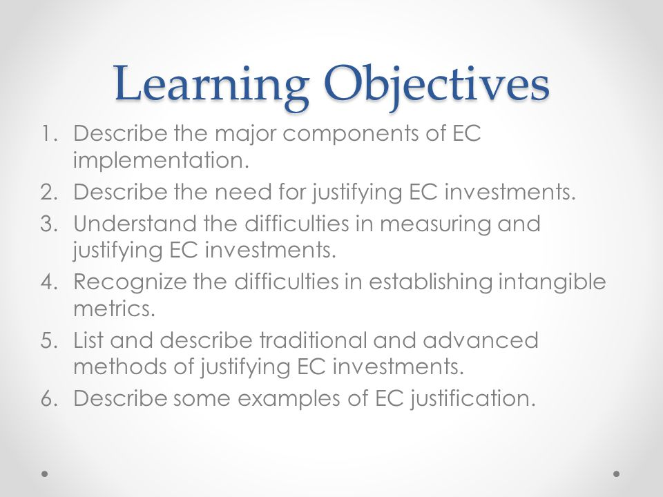 Learning Objectives Describe the major components of EC implementation. Describe the need for justifying EC investments.