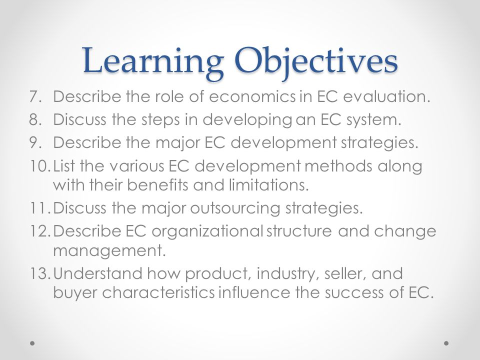 Learning Objectives Describe the role of economics in EC evaluation.