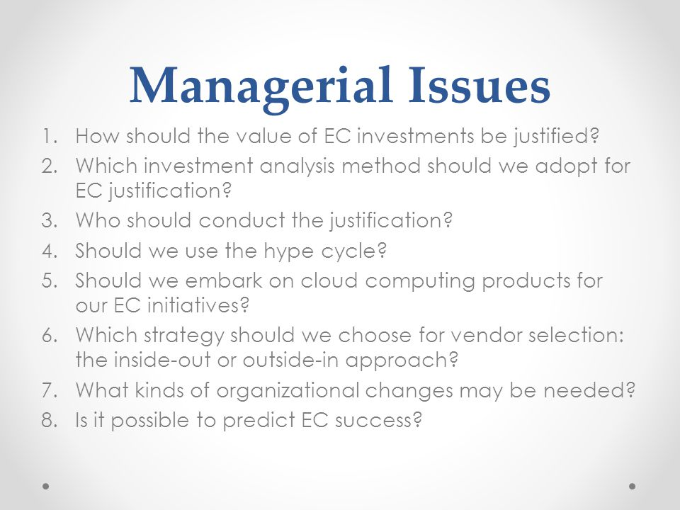 Managerial Issues How should the value of EC investments be justified