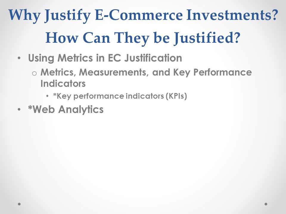 Why Justify E-Commerce Investments How Can They be Justified