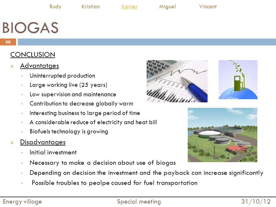 BIOGAS CONCLUSION Advantatges Disadvantages Initial investment