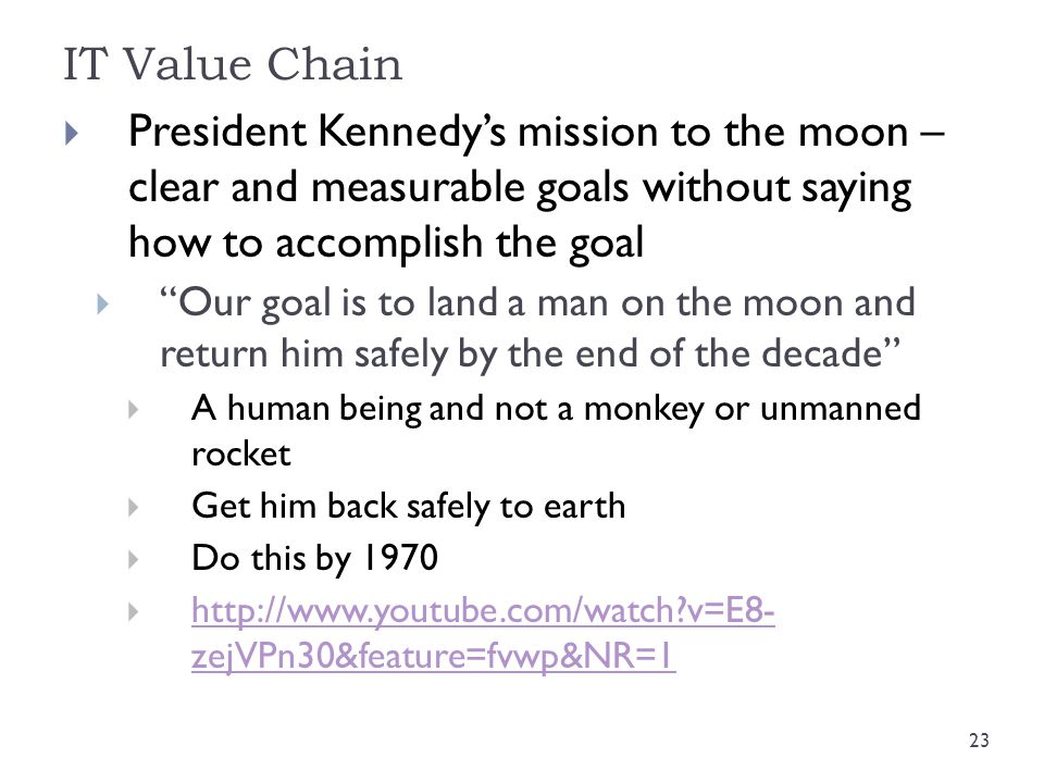 IT Value Chain President Kennedy's mission to the moon – clear and measurable goals without saying how to accomplish the goal.