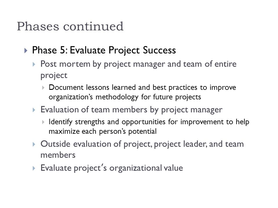 Phases continued Phase 5: Evaluate Project Success