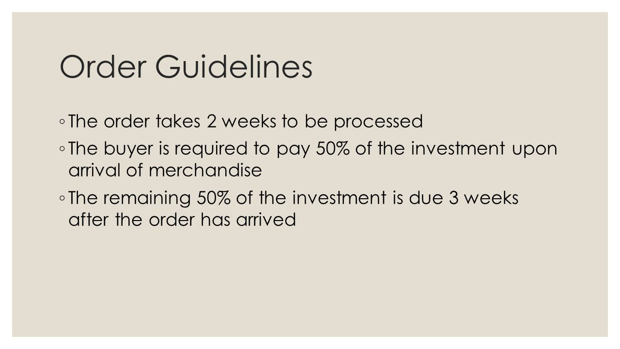 Order Guidelines The order takes 2 weeks to be processed