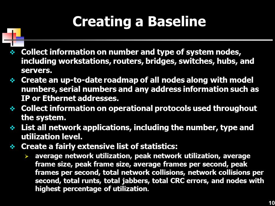 Creating a Baseline Collect information on number and type of system nodes, including workstations, routers, bridges, switches, hubs, and servers.