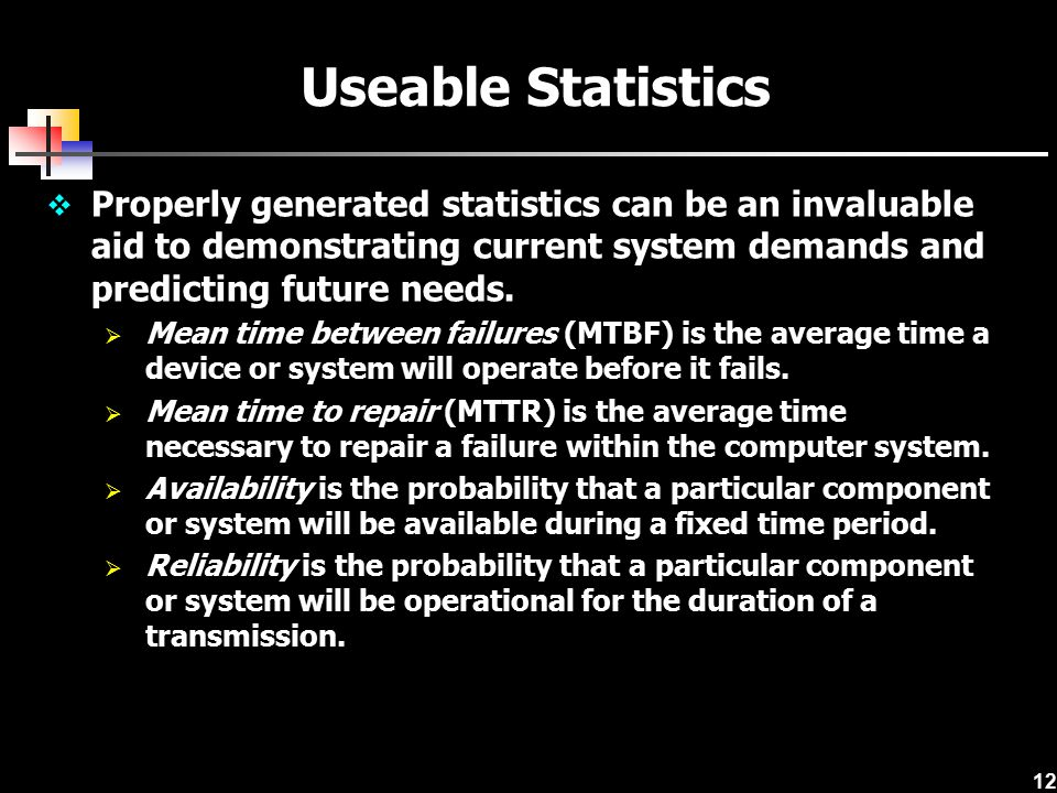 Useable Statistics Properly generated statistics can be an invaluable aid to demonstrating current system demands and predicting future needs.