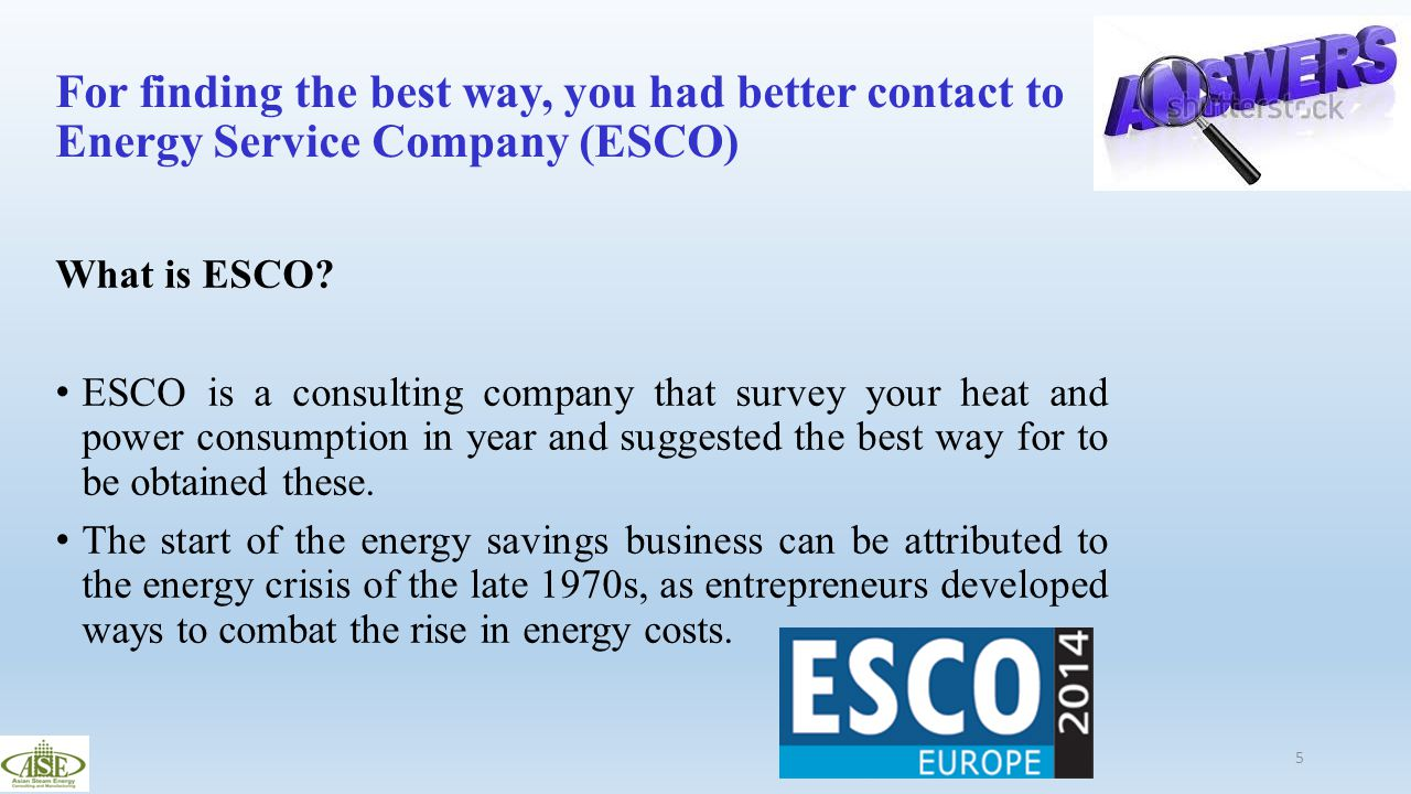 For finding the best way, you had better contact to Energy Service Company (ESCO)