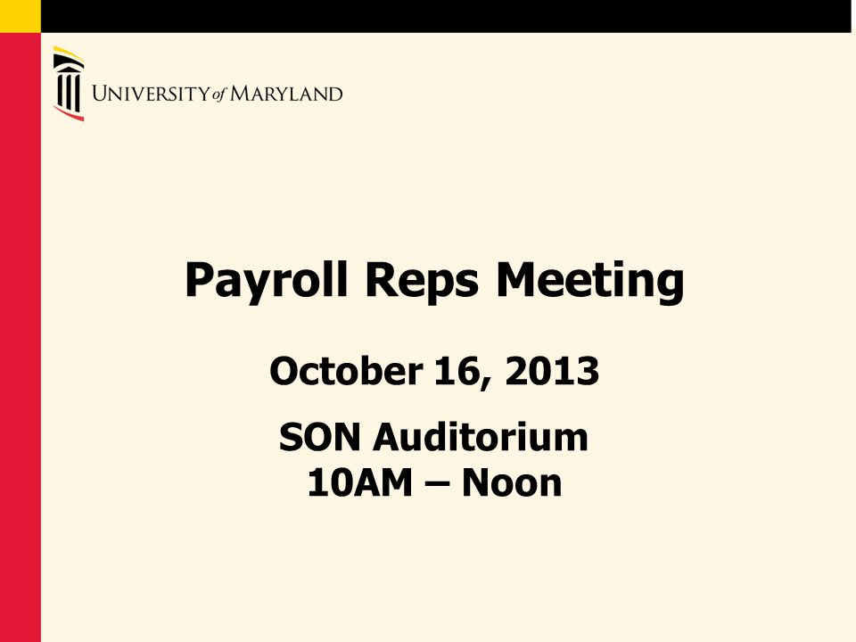 Payroll Reps Meeting October 16, 2013 SON Auditorium 10AM – Noon