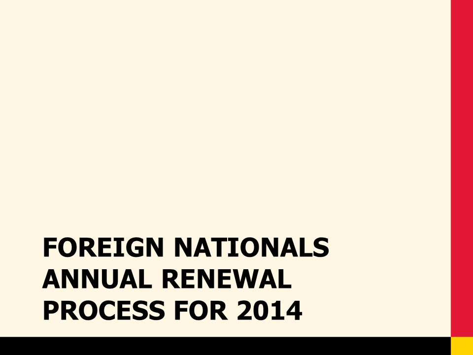 Foreign Nationals Annual Renewal process for 2014