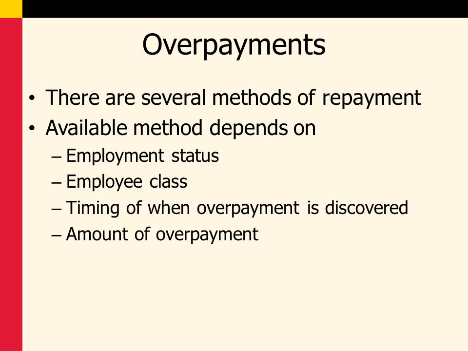 Overpayments There are several methods of repayment