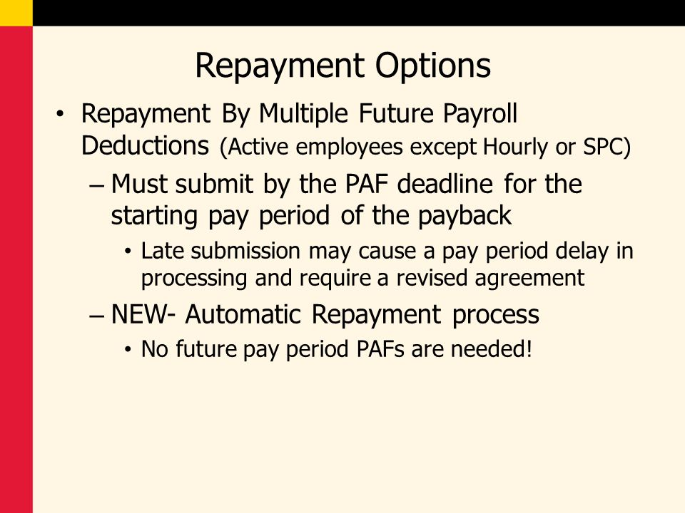 Repayment Options Repayment By Multiple Future Payroll Deductions (Active employees except Hourly or SPC)