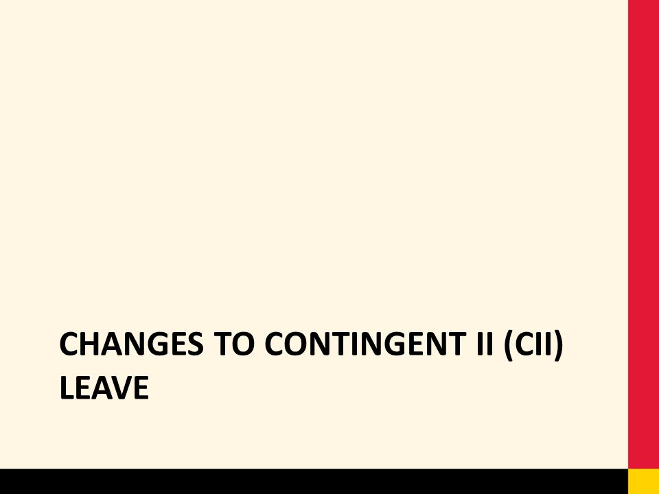 Changes to Contingent II (CII) Leave