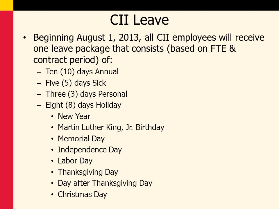 CII Leave Beginning August 1, 2013, all CII employees will receive one leave package that consists (based on FTE & contract period) of: