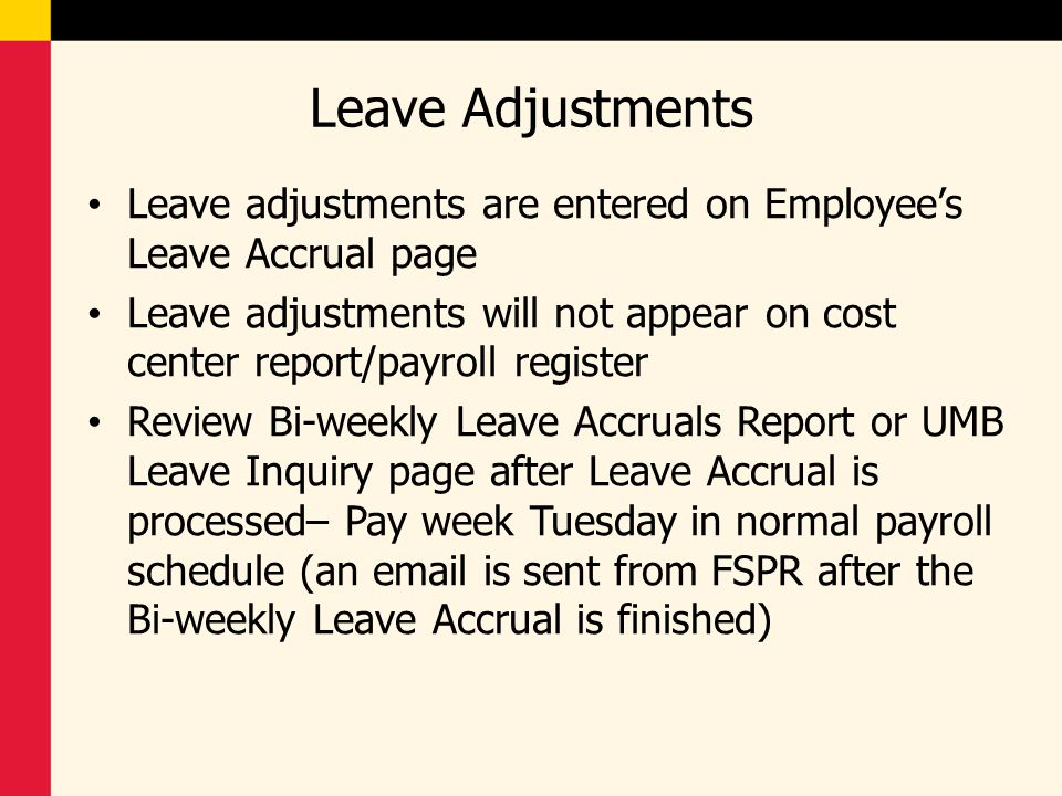 Leave Adjustments Leave adjustments are entered on Employee's Leave Accrual page.