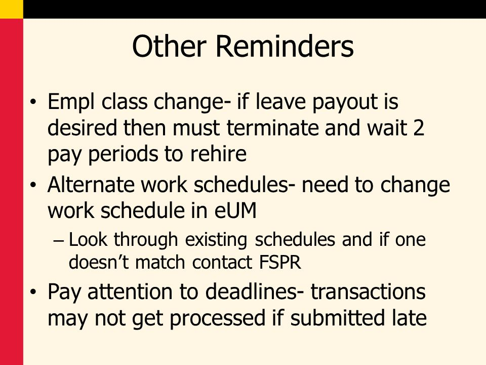 Other Reminders Empl class change- if leave payout is desired then must terminate and wait 2 pay periods to rehire.
