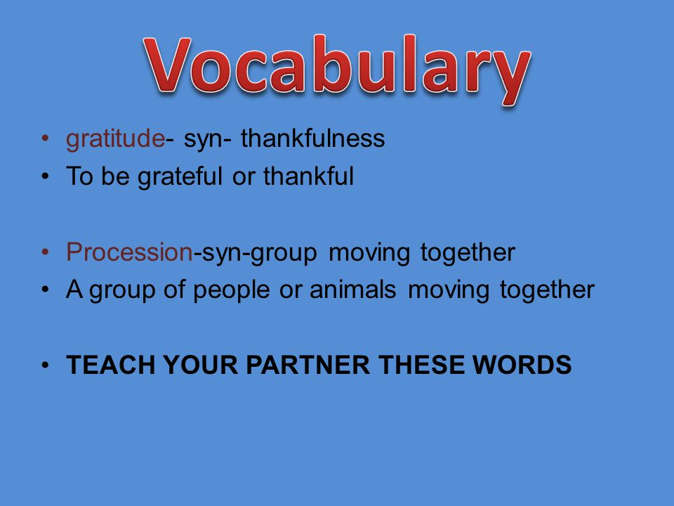 Vocabulary gratitude- syn- thankfulness To be grateful or thankful