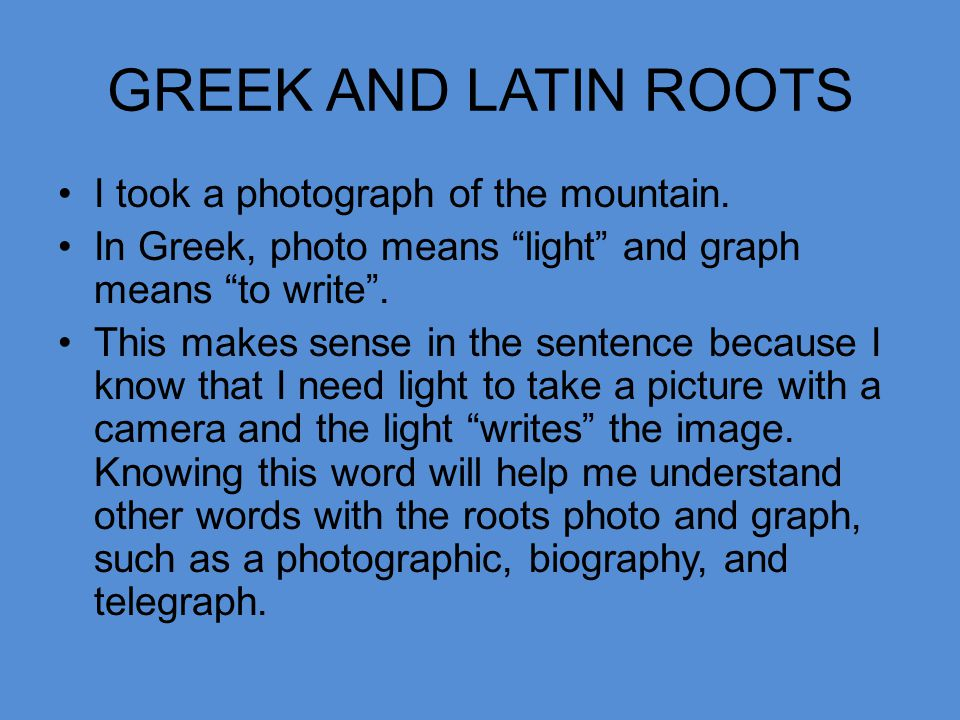 GREEK AND LATIN ROOTS I took a photograph of the mountain.