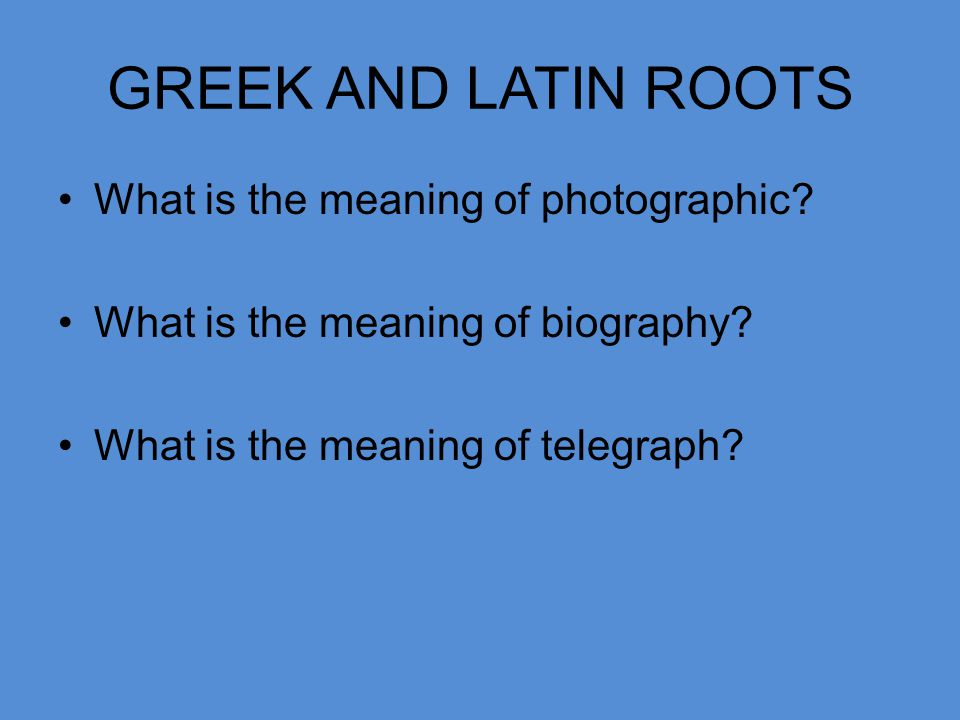 GREEK AND LATIN ROOTS What is the meaning of photographic