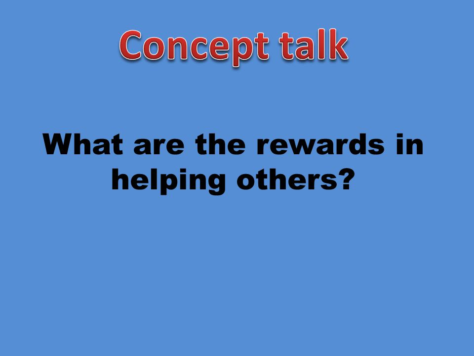 What are the rewards in helping others