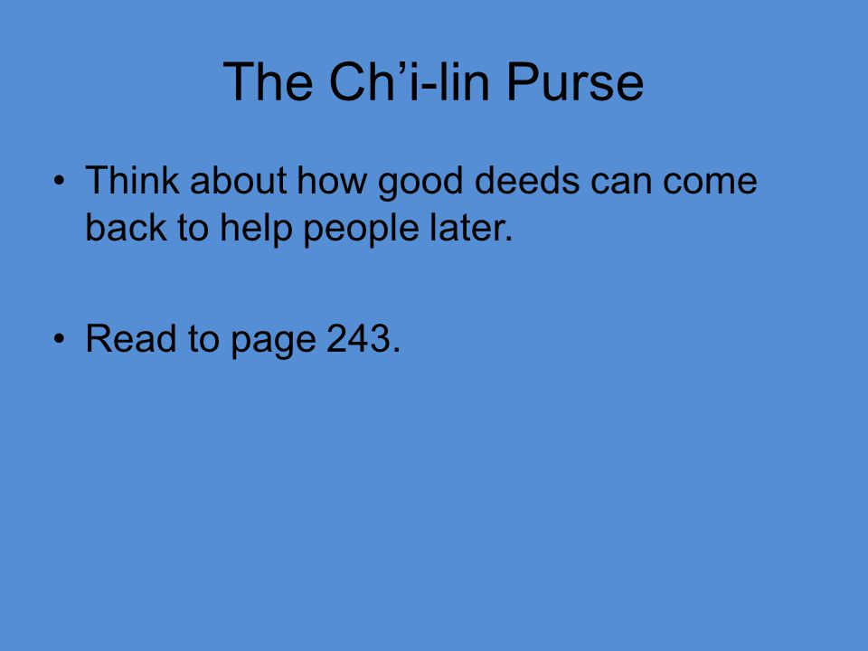 The Ch'i-lin Purse Think about how good deeds can come back to help people later. Read to page 243.
