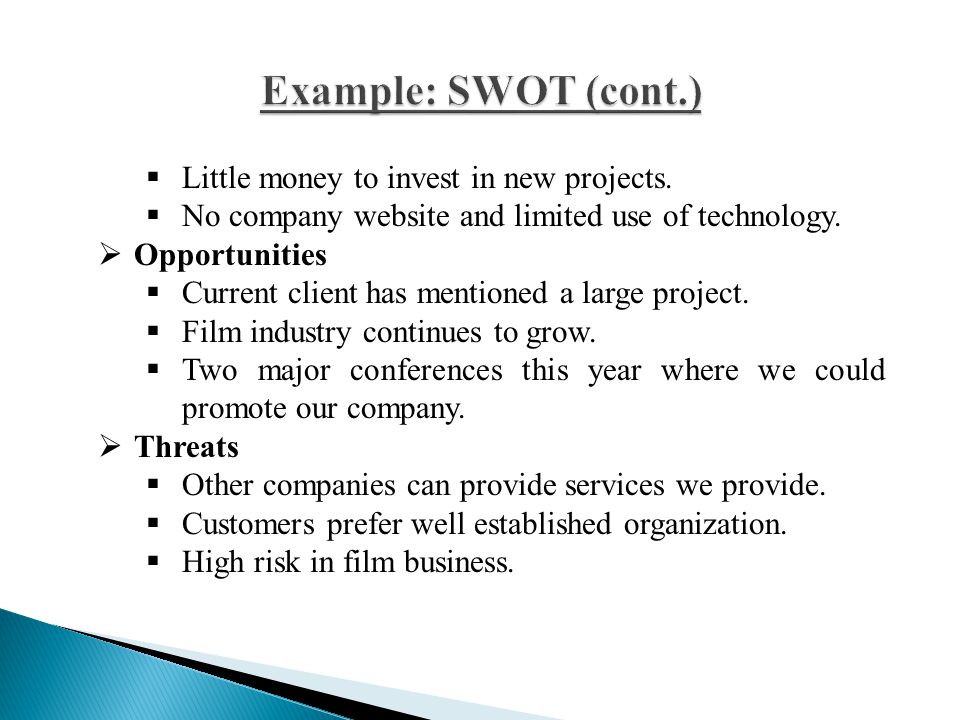 Example: SWOT (cont.) Little money to invest in new projects.