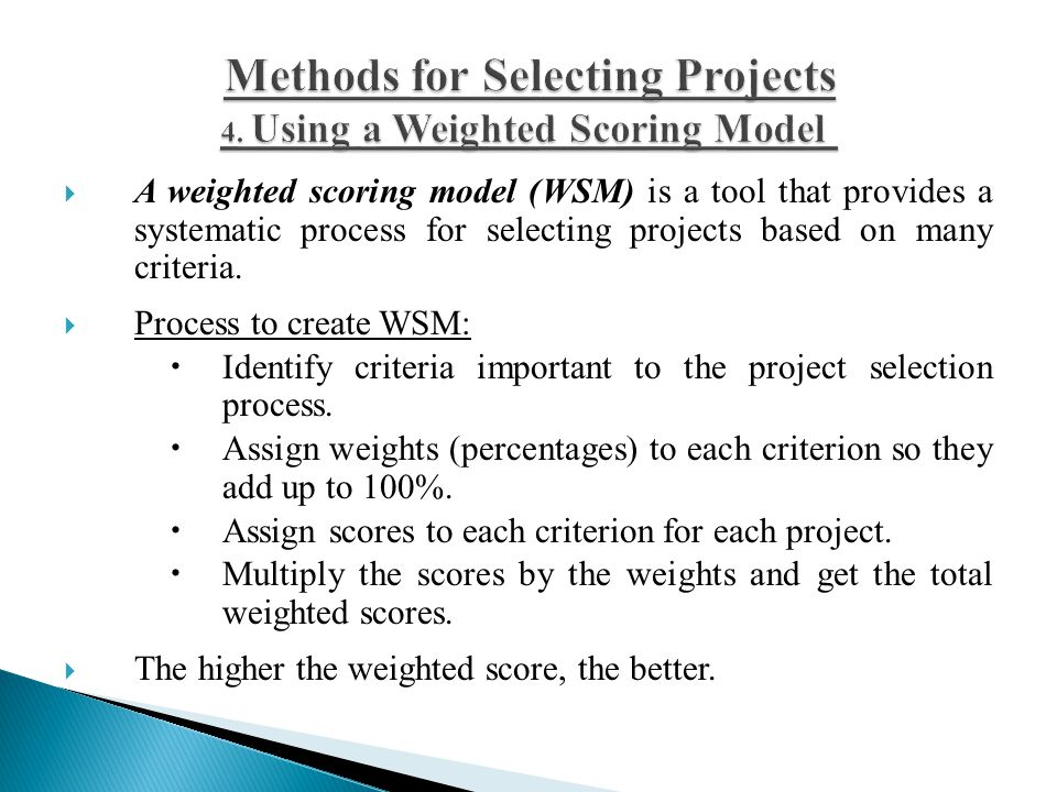 Methods for Selecting Projects 4. Using a Weighted Scoring Model