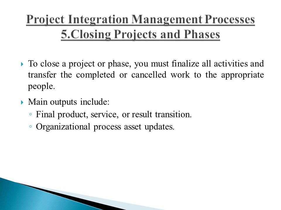 Project Integration Management Processes 5.Closing Projects and Phases