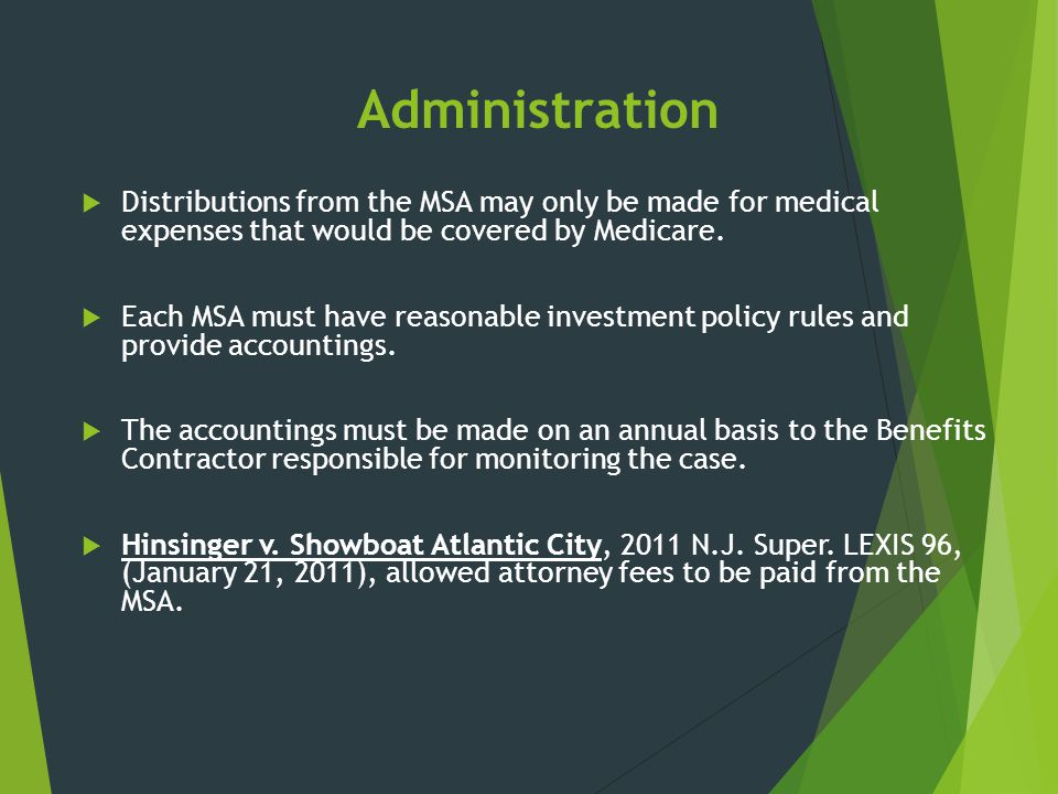 Administration Distributions from the MSA may only be made for medical expenses that would be covered by Medicare.