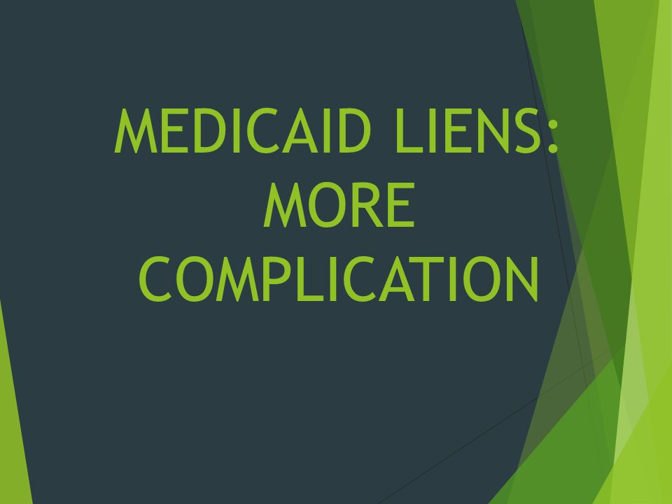 MEDICAID LIENS: MORE COMPLICATION