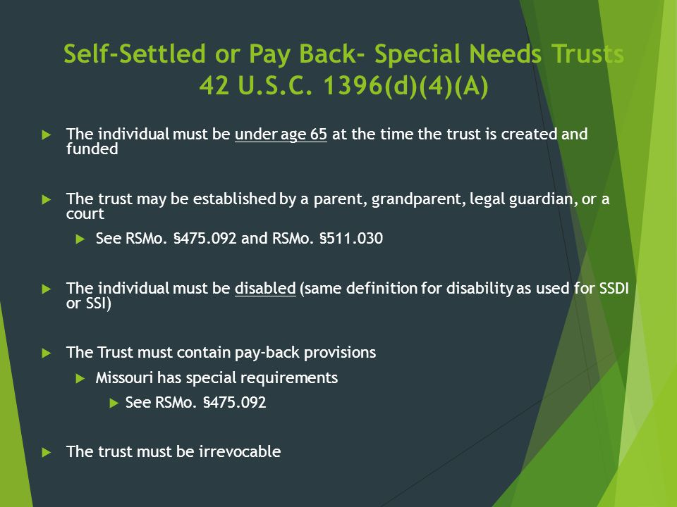 Self-Settled or Pay Back- Special Needs Trusts 42 U.S.C. 1396(d)(4)(A)