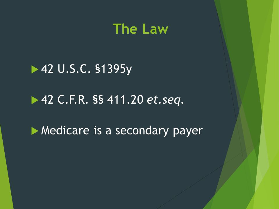 The Law 42 U.S.C. §1395y 42 C.F.R. §§ 411.20 et.seq.