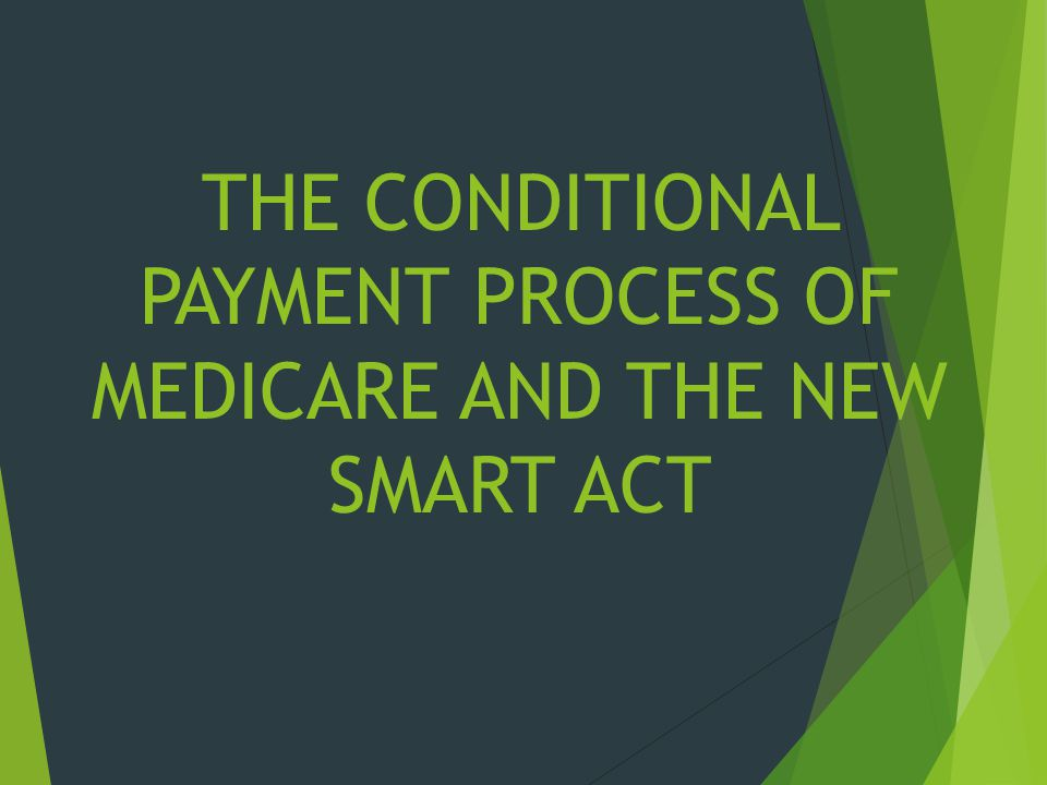 THE CONDITIONAL PAYMENT PROCESS OF MEDICARE AND THE NEW SMART ACT