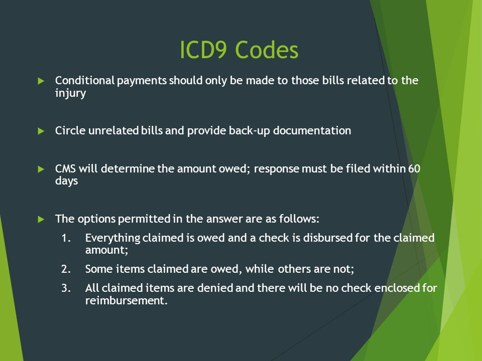 ICD9 Codes Conditional payments should only be made to those bills related to the injury. Circle unrelated bills and provide back-up documentation.
