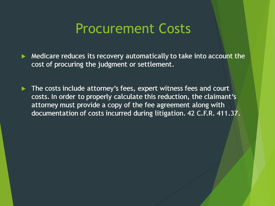 Procurement Costs Medicare reduces its recovery automatically to take into account the cost of procuring the judgment or settlement.