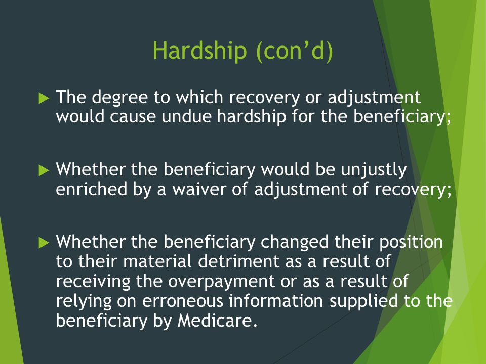 Hardship (con'd) The degree to which recovery or adjustment would cause undue hardship for the beneficiary;