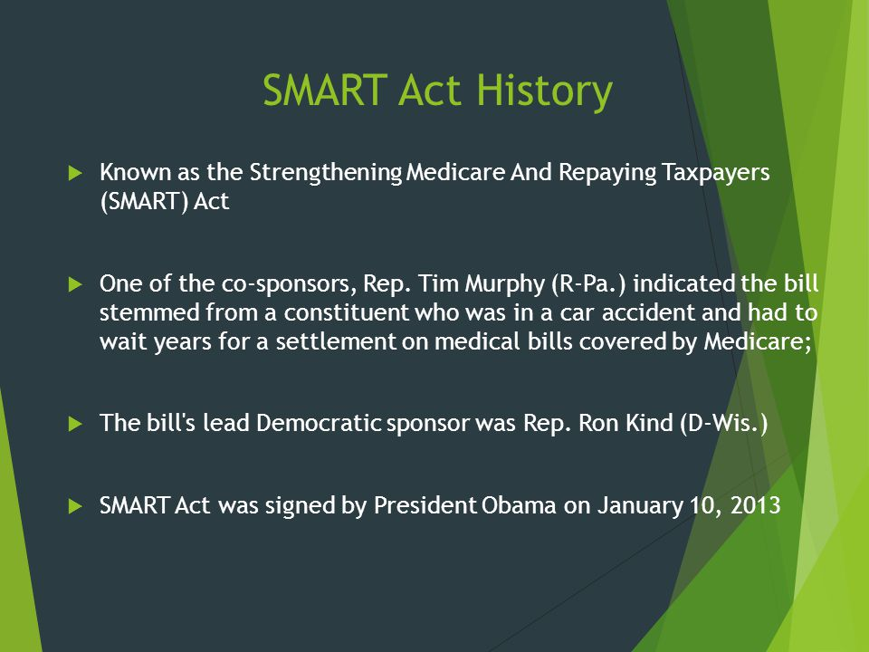 SMART Act History Known as the Strengthening Medicare And Repaying Taxpayers (SMART) Act.