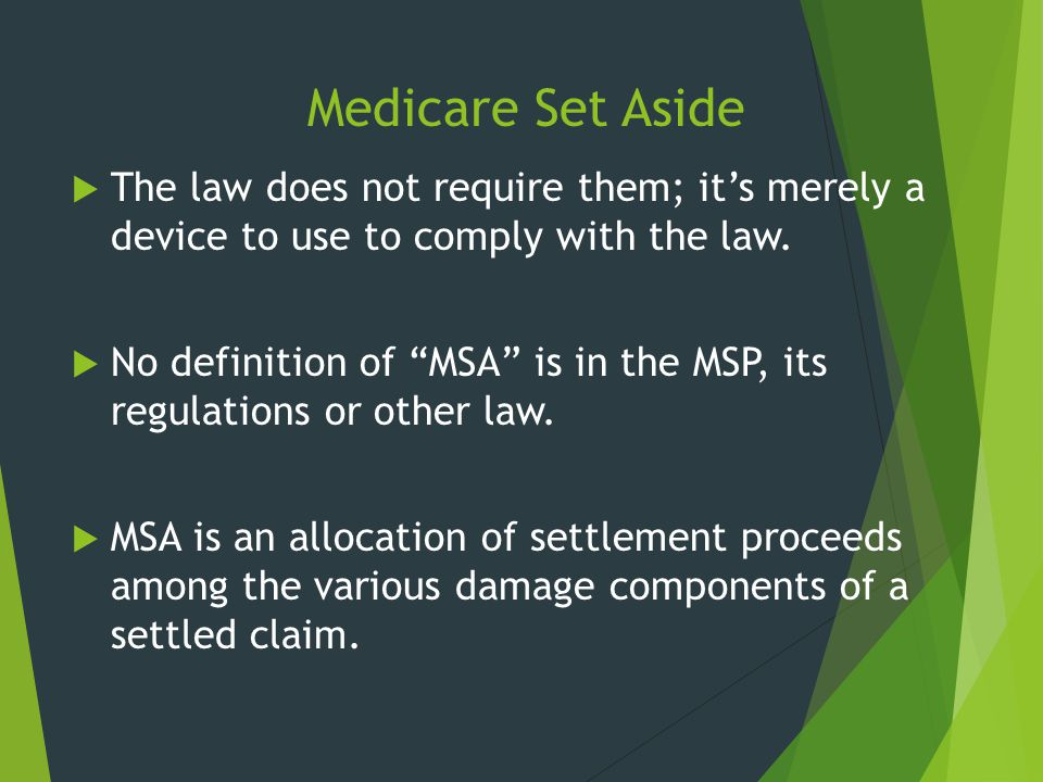 Medicare Set Aside The law does not require them; it's merely a device to use to comply with the law.
