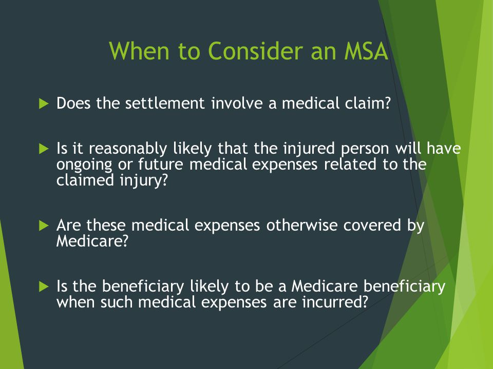 When to Consider an MSA Does the settlement involve a medical claim