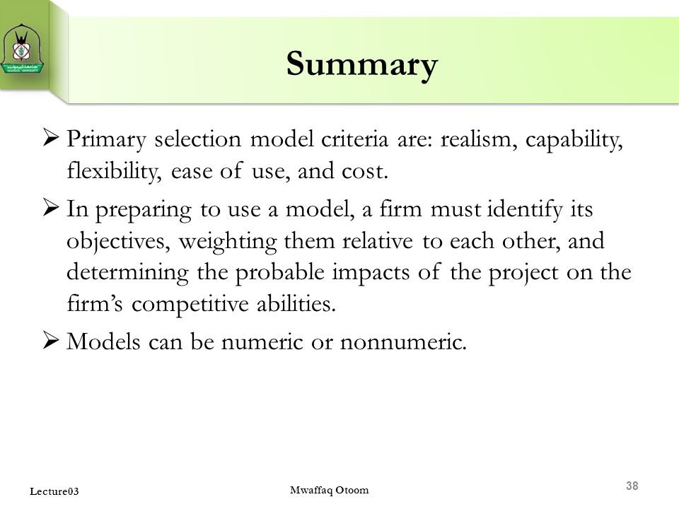 Summary Primary selection model criteria are: realism, capability, flexibility, ease of use, and cost.