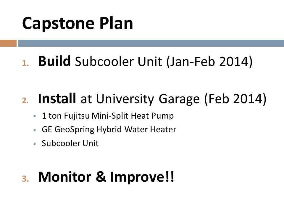 Capstone Plan Build Subcooler Unit (Jan-Feb 2014) Monitor & Improve!!