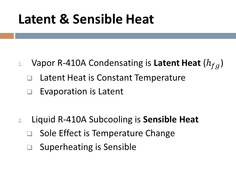 Latent & Sensible Heat Vapor R-410A Condensating is Latent Heat ( ℎ 𝑓𝑔 ) Latent Heat is Constant Temperature.