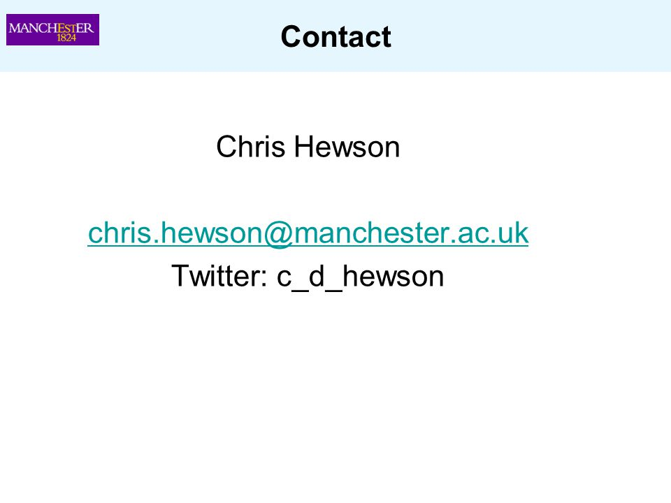 Contact Chris Hewson chris.hewson@manchester.ac.uk Twitter: c_d_hewson