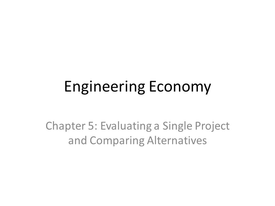 Chapter 5: Evaluating a Single Project and Comparing Alternatives