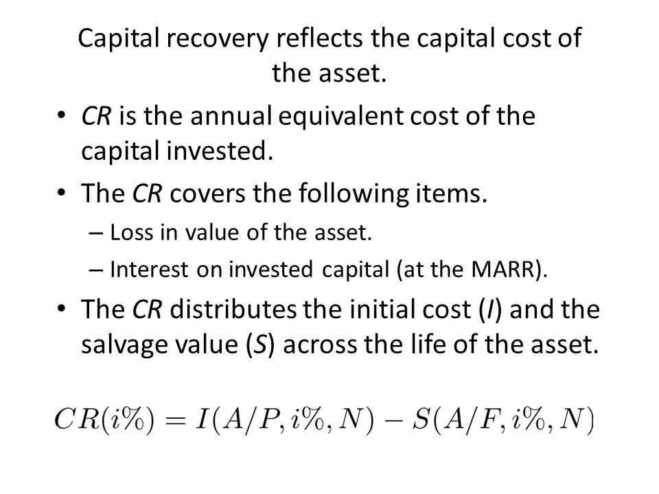 Capital recovery reflects the capital cost of the asset.