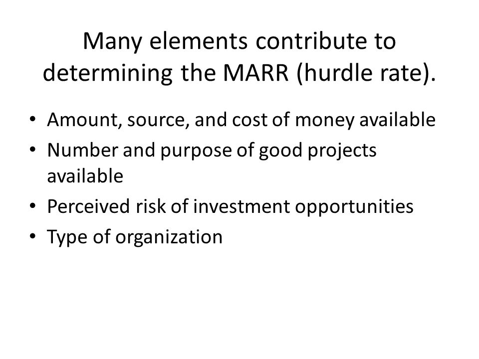 Many elements contribute to determining the MARR (hurdle rate).