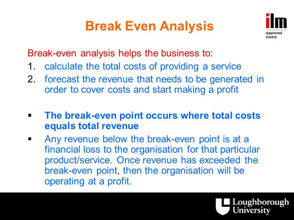 Break Even Analysis Break-even analysis helps the business to:
