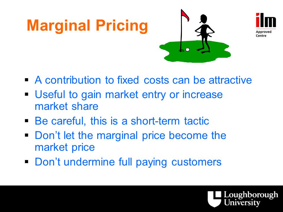 Marginal Pricing A contribution to fixed costs can be attractive