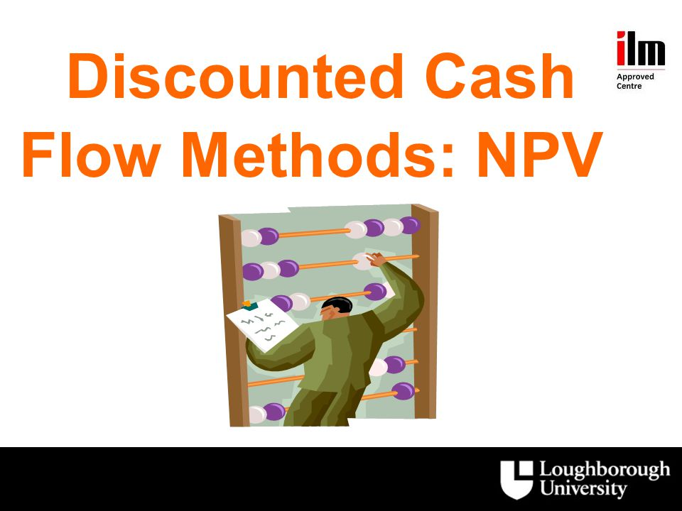 Discounted Cash Flow Methods: NPV