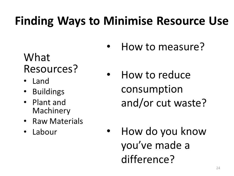 Finding Ways to Minimise Resource Use