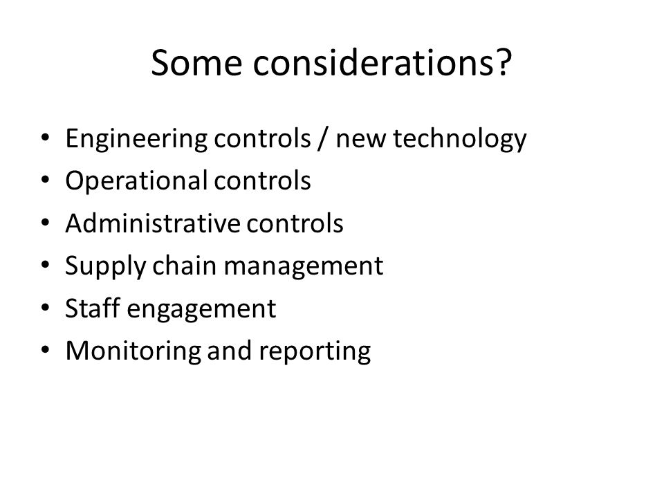 Some considerations Engineering controls / new technology